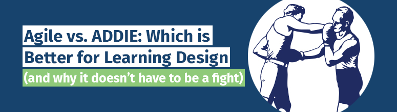 Agile Vs Addie Which Is Better For Learning Design